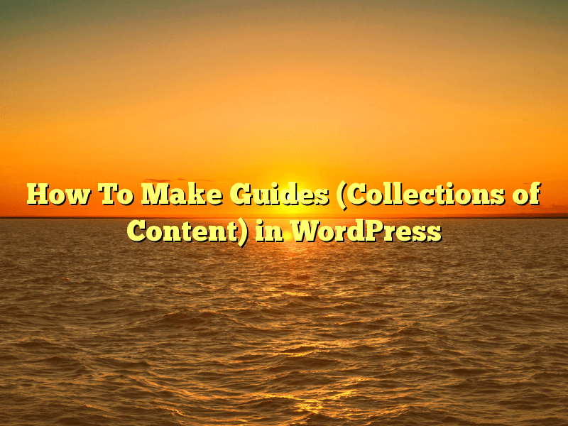 How To Make Guides (Collections of Content) in WordPress