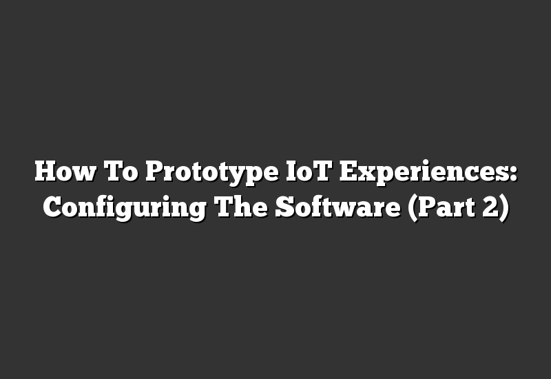 How To Prototype IoT Experiences: Configuring The Software (Part 2)