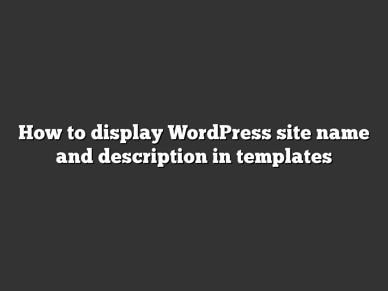 How to display WordPress site name and description in templates