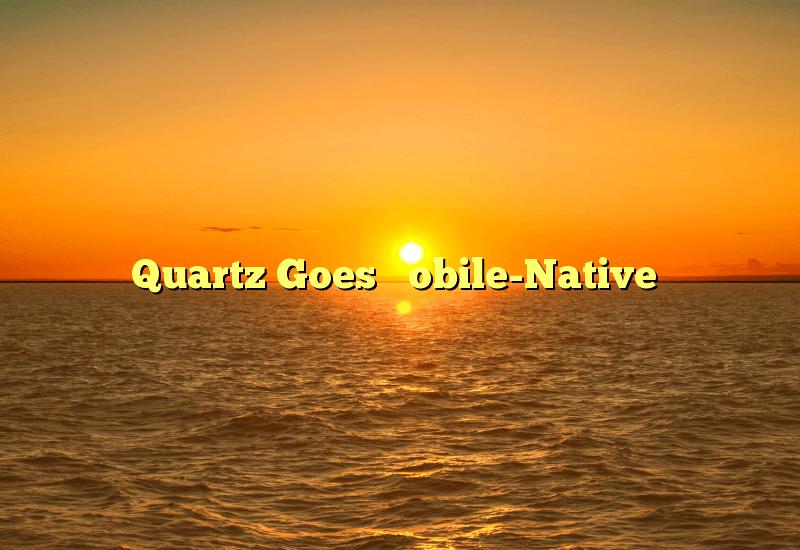 "Quartz Goes ""Mobile-Native"""