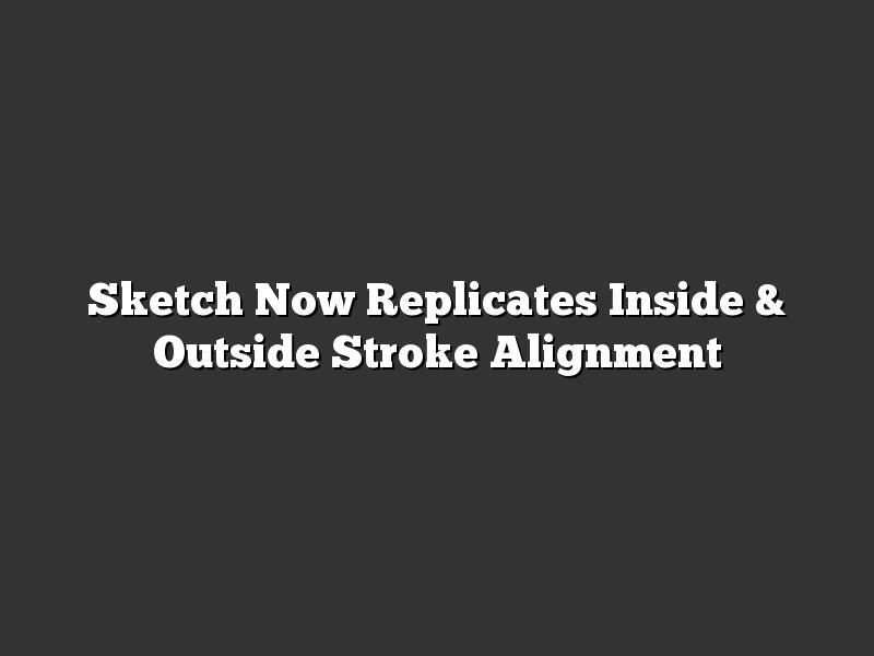 Sketch Now Replicates Inside & Outside Stroke Alignment