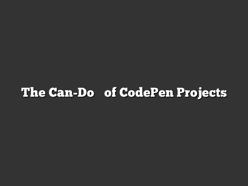 The Can-Do's of CodePen Projects