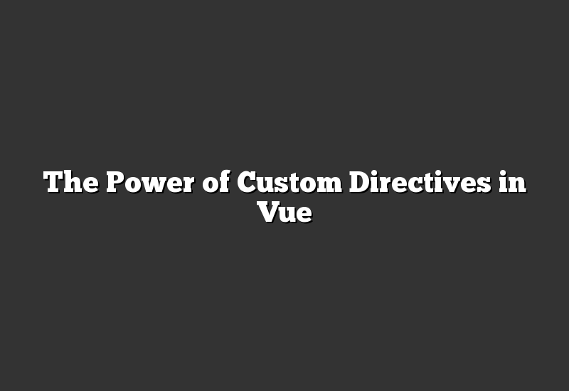 The Power of Custom Directives in Vue