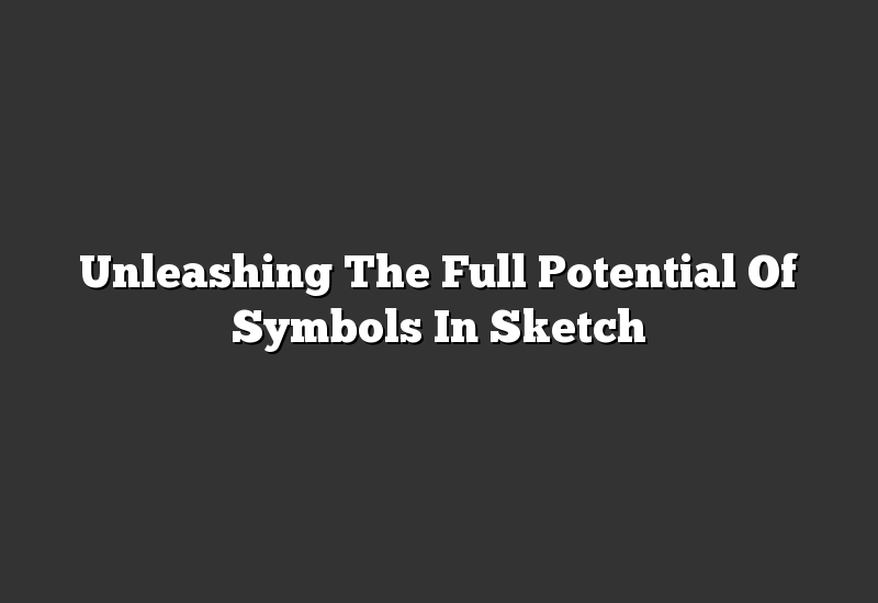 Unleashing The Full Potential Of Symbols In Sketch