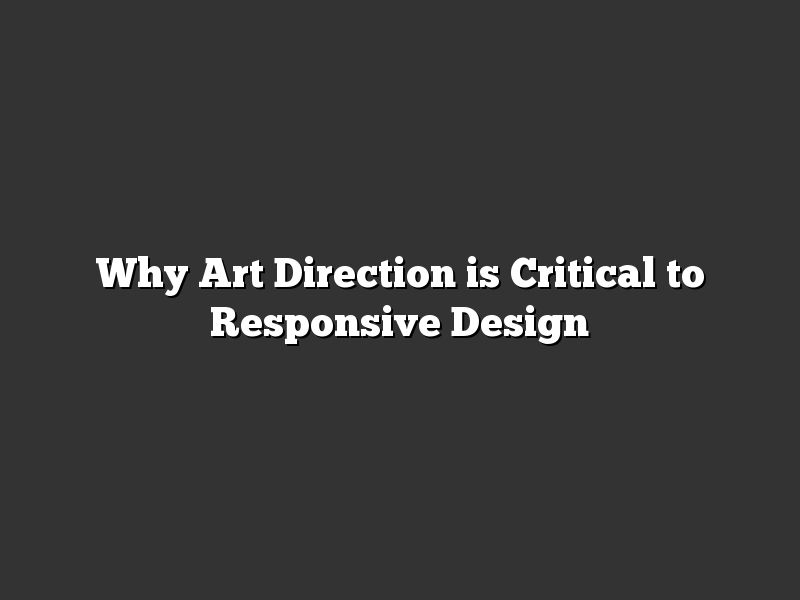 Why Art Direction is Critical to Responsive Design