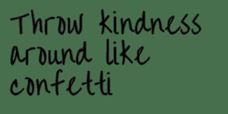 Throw Kindness Around Like Confetti...
