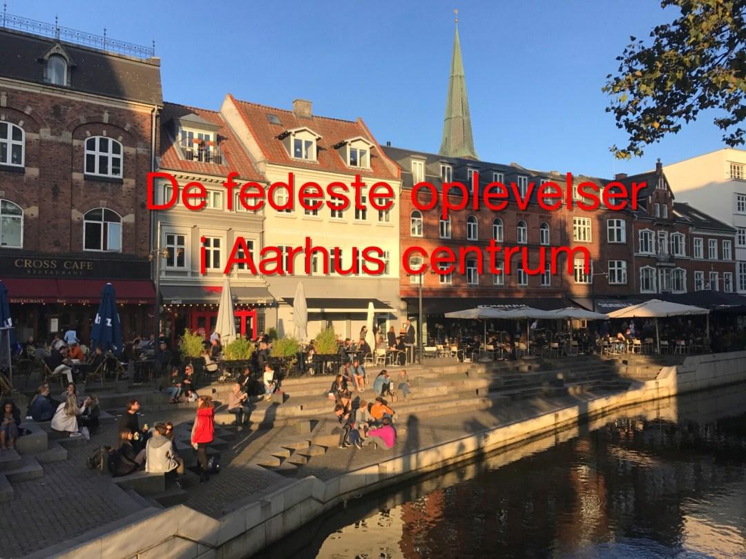De fedeste oplevelser i Aarhus centrum