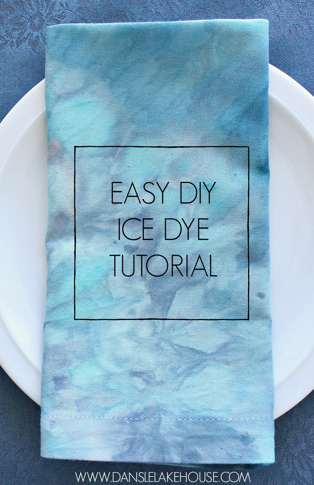 Easy DIY Ice Dyed Fabric Tutorial | Dans le Lakehouse