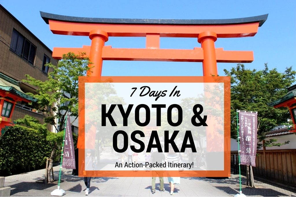 7 Days In Kyoto & Osaka: An Action-Packed Itinerary!