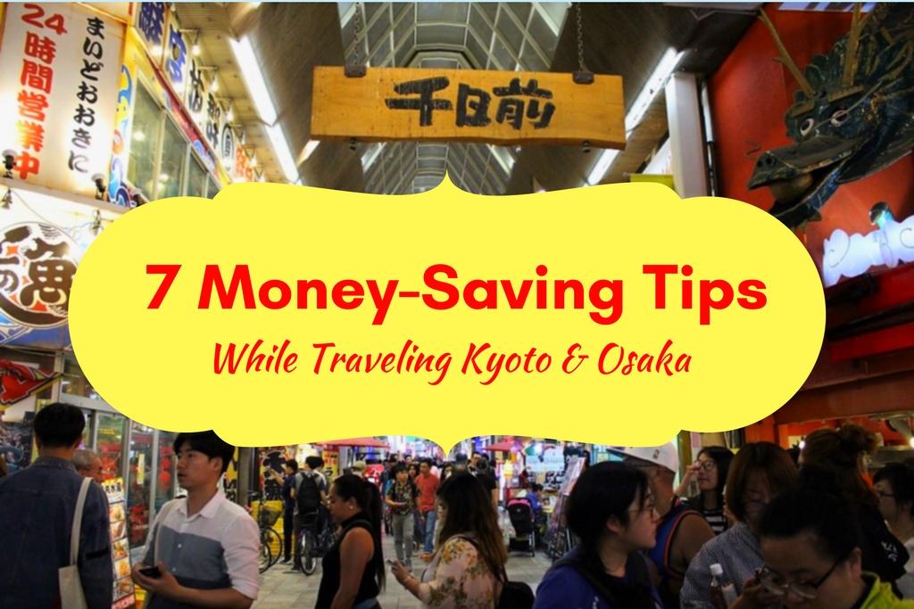 7 Money-Saving Tips While Traveling Kyoto & Osaka