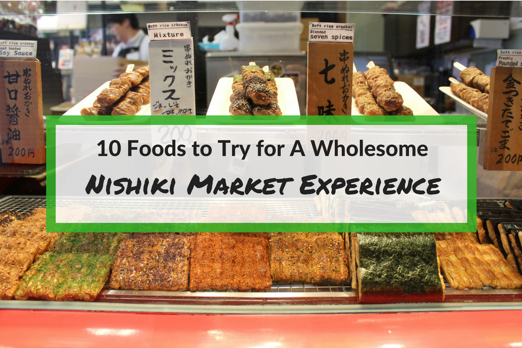 10 Foods To Try For A Wholesome Nishiki Market Experience