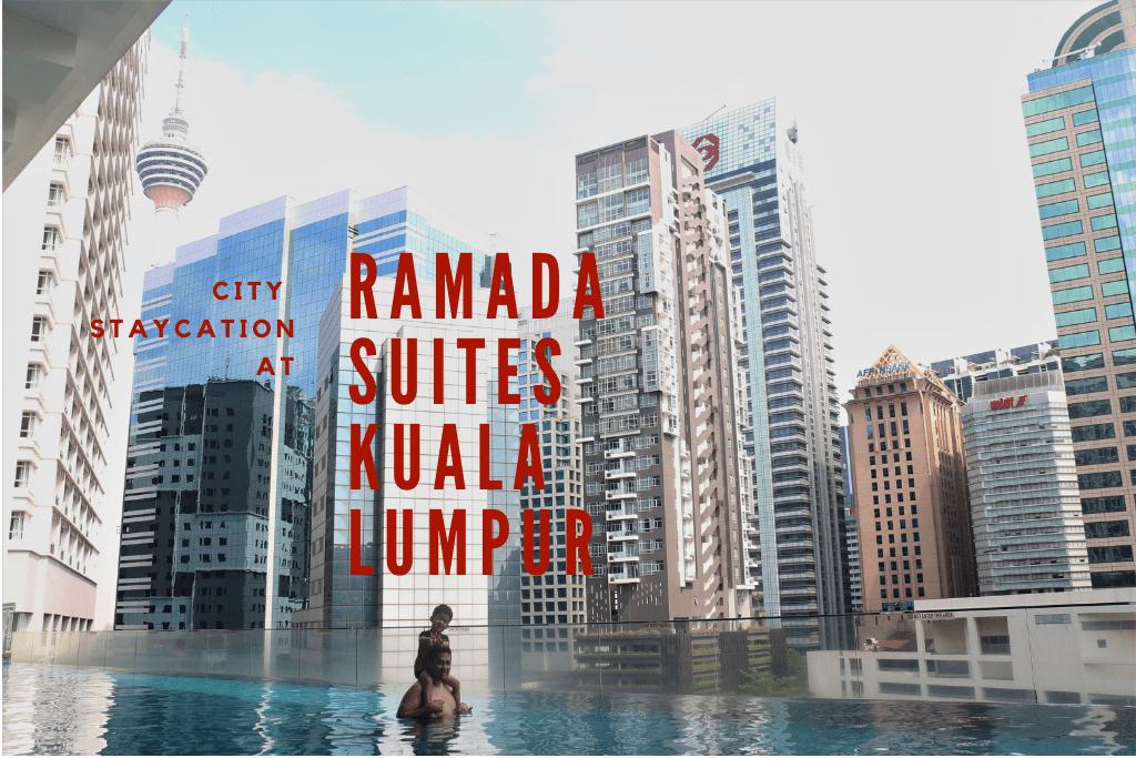 City Staycation At Ramada Suites Kuala Lumpur
