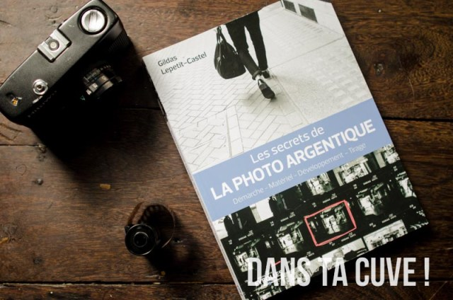 Livre : « Les secrets de la photo argentique » de Gildas Lepetit-Castel