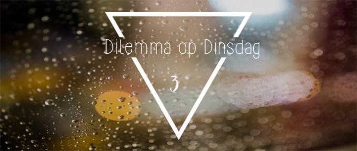 Dilemma op Dinsdag || 3