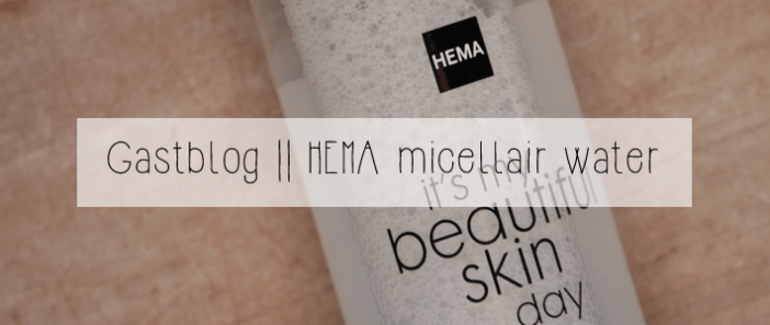 Gastblog || HEMA micellair water