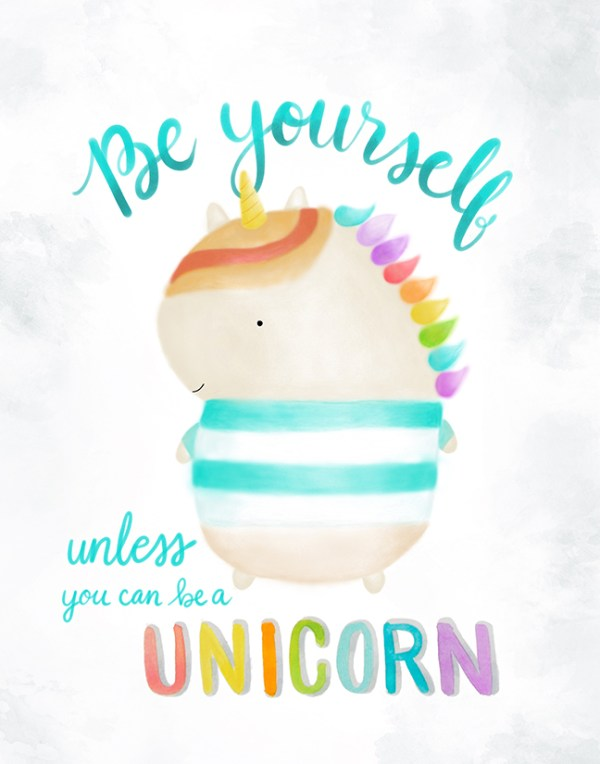Be yourself unless you can be unicorn print