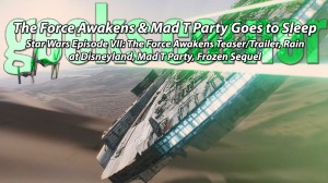 The Force Awakens & Mad T Party Goes to Sleep - Geeks Corner - Episode 409