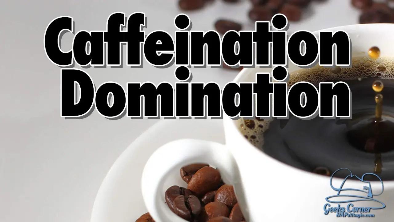 Caffeination Domination - Geeks Corner - Episode 503