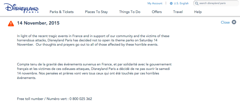 In light of the recent tragic events in France and in support of our community and the victims of these horrendous attacks, Disneyland Paris has decided not to open its theme parks on Saturday 14 November.  Our thoughts and prayers go out to all of those affected by these horrible events.