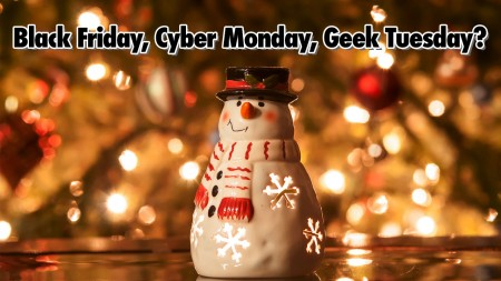 Black Friday, Cyber Monday, Geek Tuesday?  - Geeks Corner - Episode 509