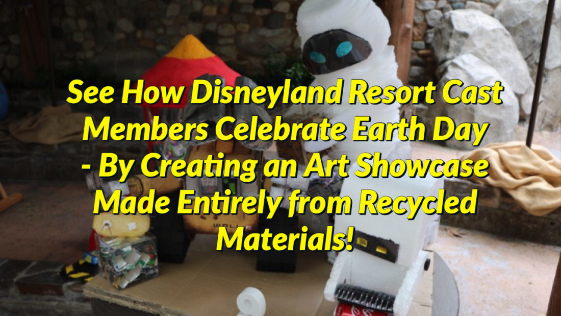 See How Disneyland Resort Cast Members Celebrate Earth Day - By Creating an Art Showcase Made Entirely from Recycled Materials!