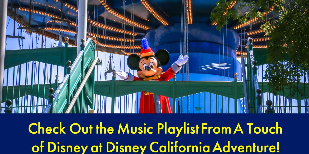 Check Out the Music Playlist From A Touch of Disney at Disney California Adventure!