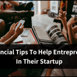 5 Financial Tips To Help Entrepreneurs In Their Startup