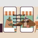 Benefits of employing An Authorized HP Reseller