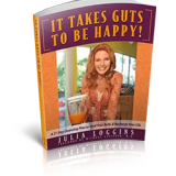 It takes Guts to be Happy by Julia Loggins