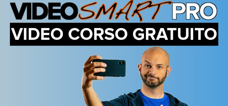 VIDEO SMART PRO: Il corso completo!