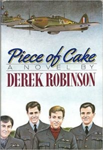 Piece of Cake, Derek Robinson, WW2 Historical Fiction