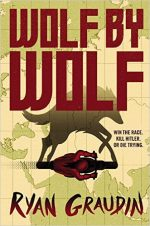 WOLF BY WOLF, RYAN GRAUDIN, ALTERNATE HISTORY, WW2, YA, NOVEL, BOOK