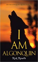 I AM ALGONQUIN, RICK REVELLE, HISTORICAL FICTION, BOOK, CANADIAN, HISTORY