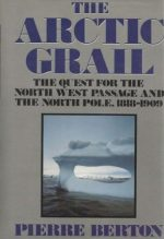 THE ARCTIC GRAIL, PIERRE BERTON, CANADIAN HISTORY BOOK, EXPLORATION, THE TERROR