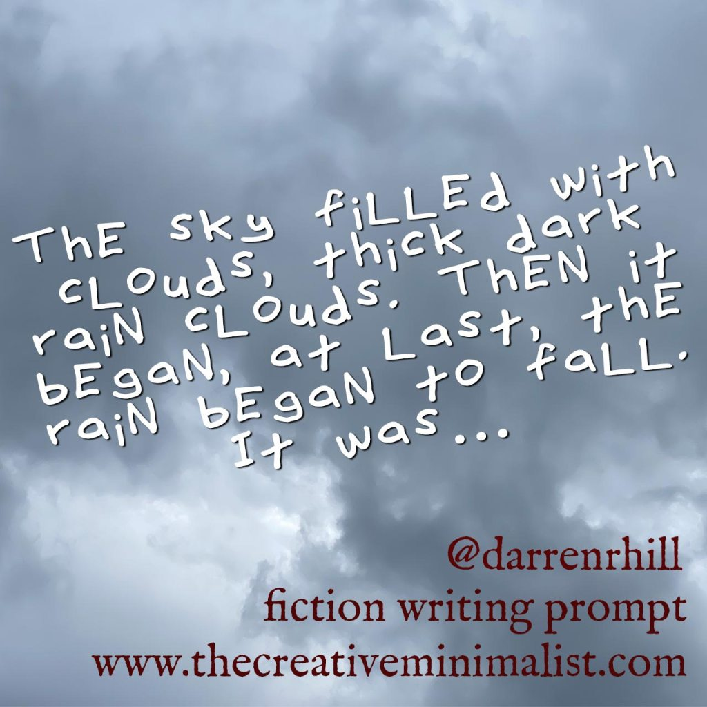 The sky filled with clouds, thick dark rain clouds. Then it began, at last, the rain began to fall. It was… Friday Fiction Writing Prompt