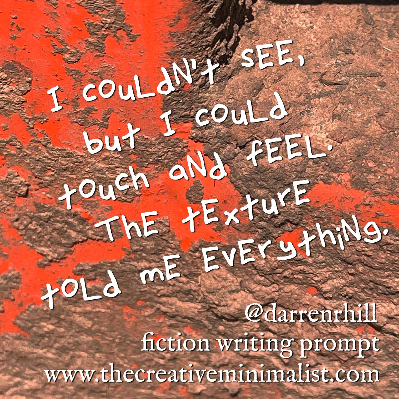 I couldn't see, but I could touch and feel. The texture told me everything. - fiction writing prompt