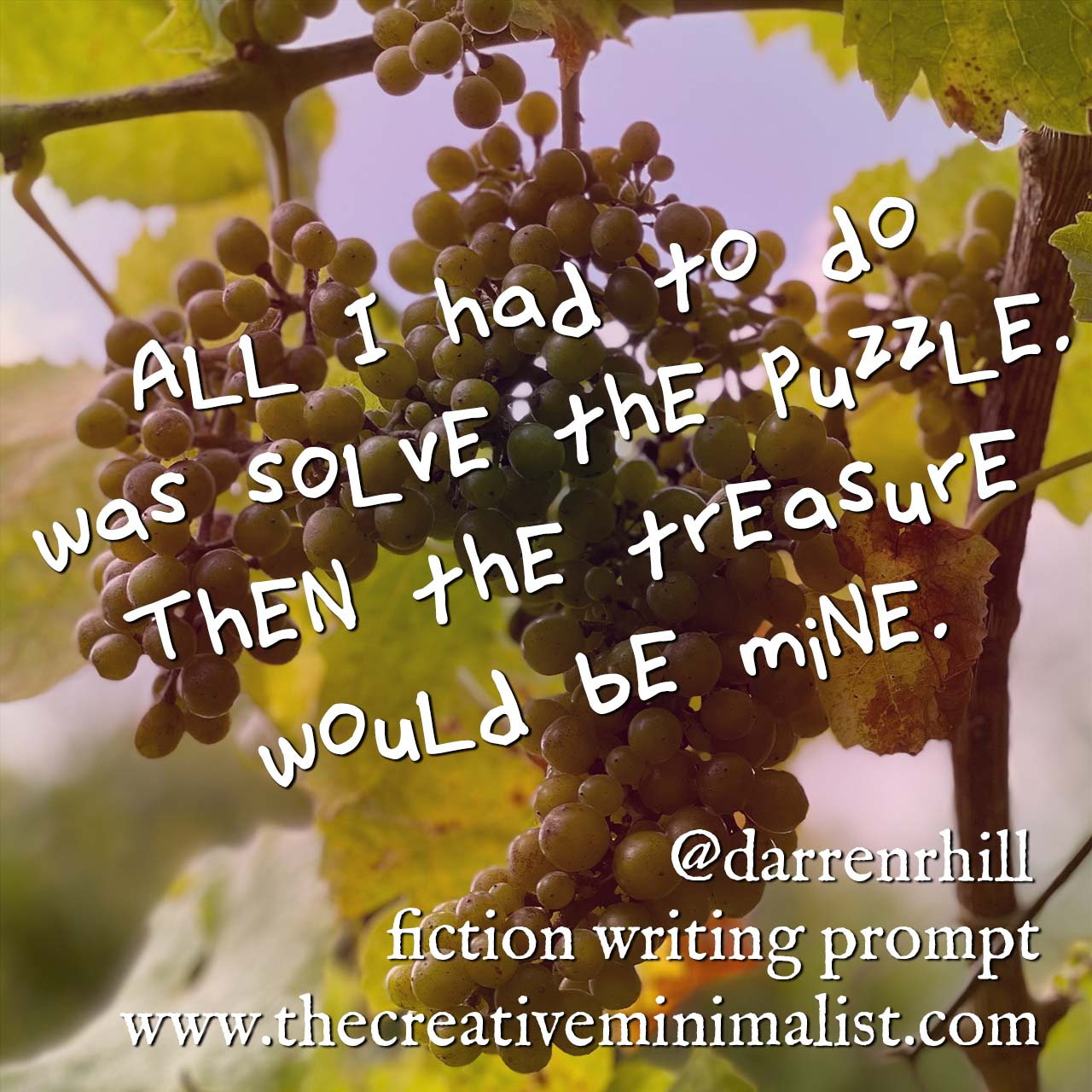 All I had to do was solve the puzzle. Then the treasure would be mine. - fiction writing prompt