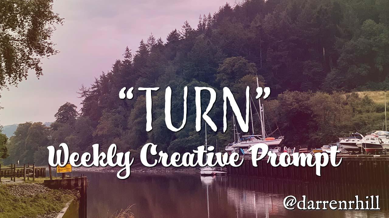 turn weekly creative prompt @darrenrhill