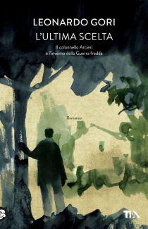 L'ultima scelta il nuovo romanzo di Leonardo Gori