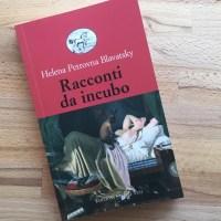 """Da leggere """"Racconti da incubo"""" di Helena Petrovna Blavatsky"""