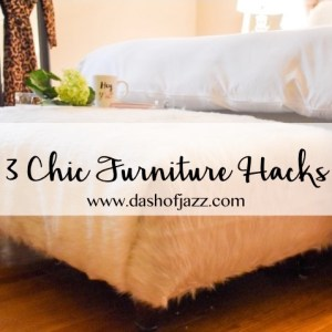 3 Chic Furniture Hacks
