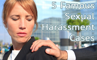 5 Famous Sexual Harassment Cases