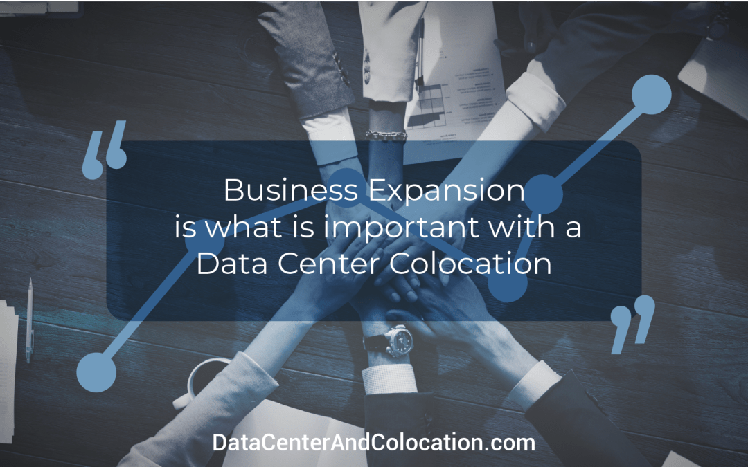 Business Expansion is what is important with Data Center Colocation
