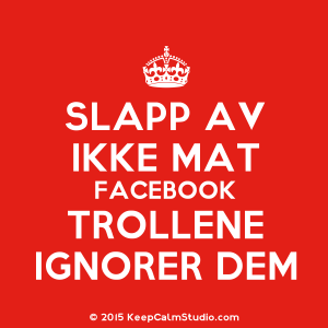 KeepCalmStudio.com-[Crown]-Slapp-Av-Ikke-Mat-Facebook-Trollene-Ignorer-Dem