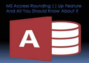 Learn All About The Rounding Feature In Ms Access