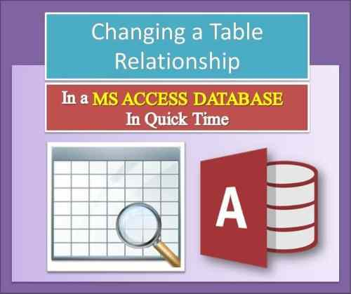 Changing A Table Relationship In An MS Access Database In Quick Time