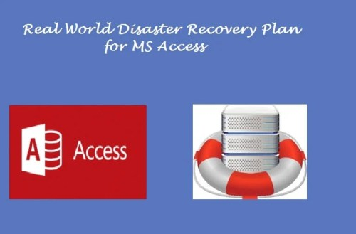 How To Create A RealWorld Disaster Recovery Plan For Ms Access