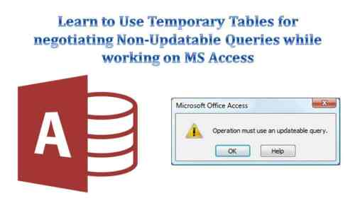 Learn To Use Temporary Tables For Negotiating Non-Updatable Queries While Working On MS Access