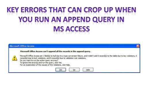 4 Key Errors that May Occur when Running an Append Query in