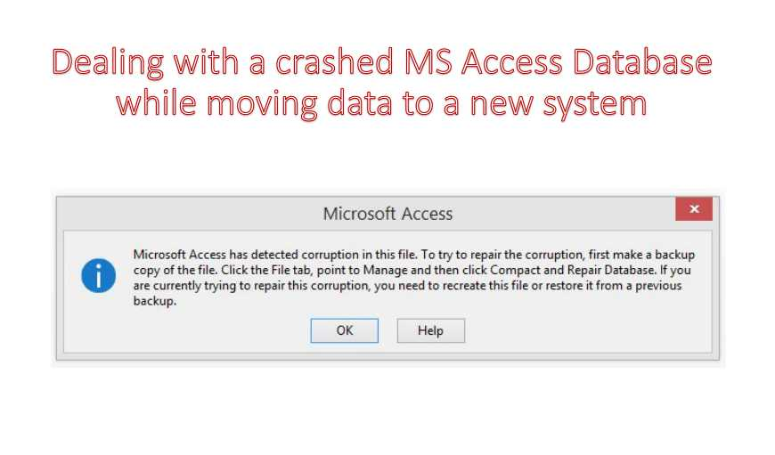 Dealing With A Crashed MS Access Database While Moving Data To A New System